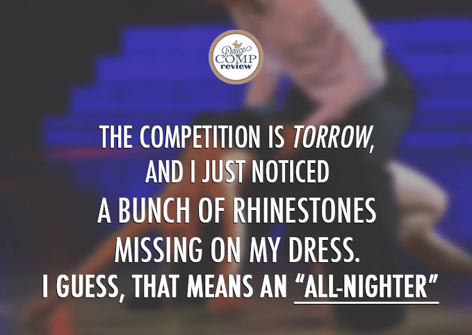 The-competition-is-torrow,--and-I-just-noticed--a-bunch-of-rhinestones--missing-on-my-dress.--I-guess,-that-means-an-All-Nighter