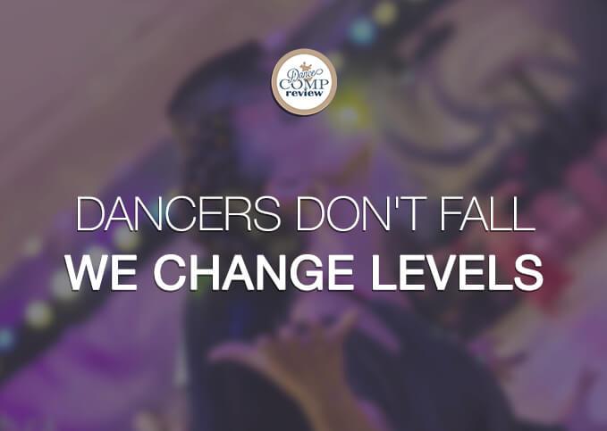 Dancers-don't-fall-we-change-levels