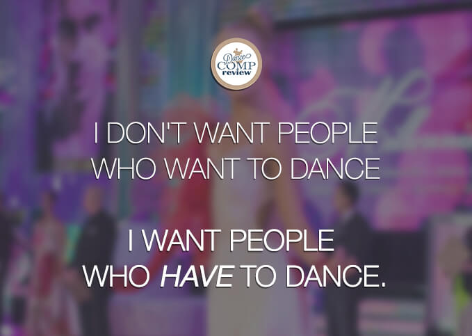 I-don't-want-people-who-want-to-dance--I-want-people--who-have-to-dance.-