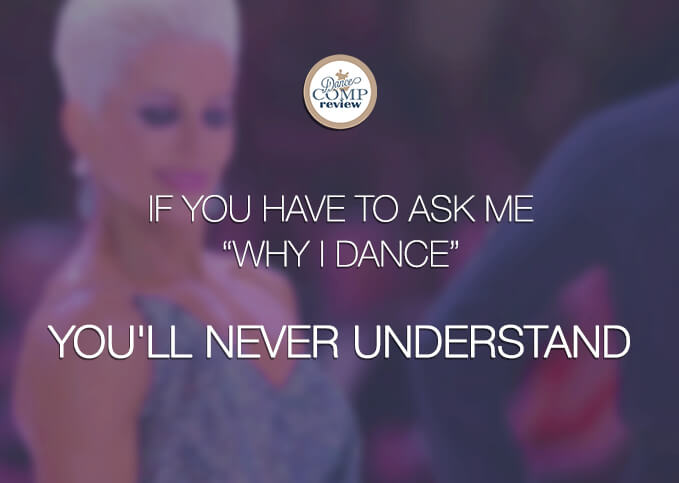 "If-you-have-to-ask-me-""why-I-dance""--you'll-never-understand"