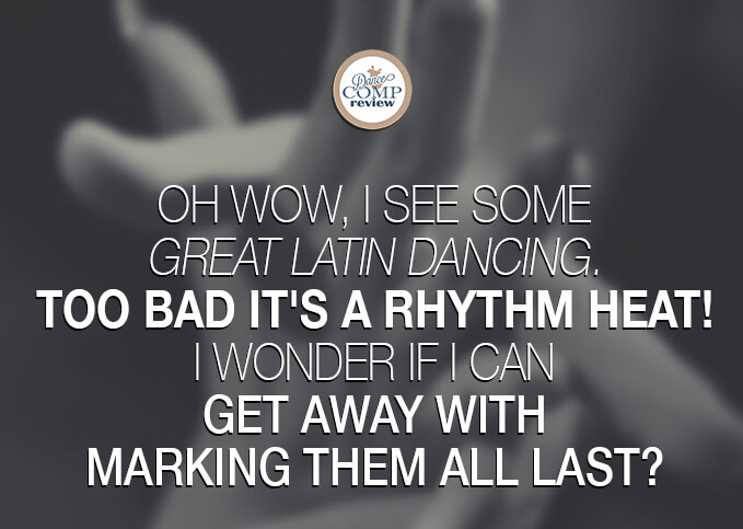 Oh-wow,-I-see-some-great-Latin-dancing.-Too-bad-it's-a-Rhythm-heat!-I-wonder-if-I-can-get-away-with-marking-them-ALL-last-