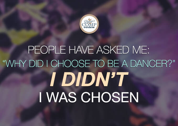 """People-have-asked-me--""""why-did-I-choose-to-be-a-dancer-""""-I-didn't-I-was-chosen"""