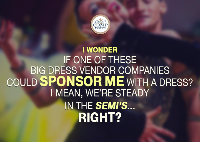 3-I-wonder-if-one-of-these-big-dress-vendor-companies-could-sponsor-me-with-a-dress--I-mean,-we're-steady-in-the-semi's...-right-